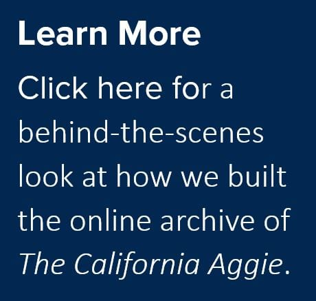 Learn More: Click for a behind-the-scenes look at how we built the online archive of The California Aggie.